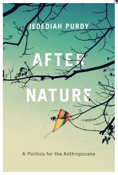 After Nature: A Politics for the Anthropocene, Jedediah Purdy
